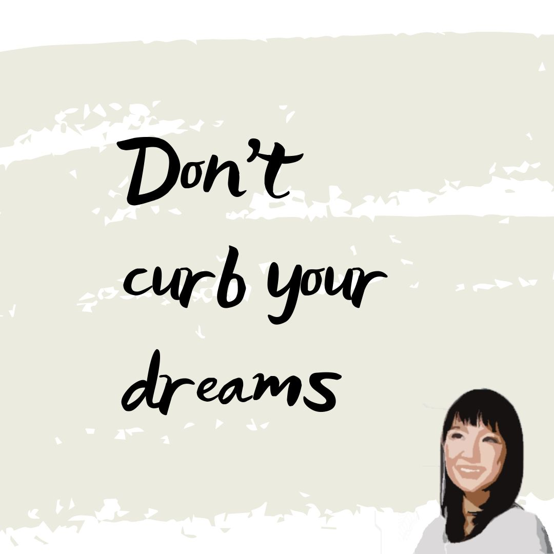 "graphic quote by Marie Kondo: ""Don't curb your dreams"""