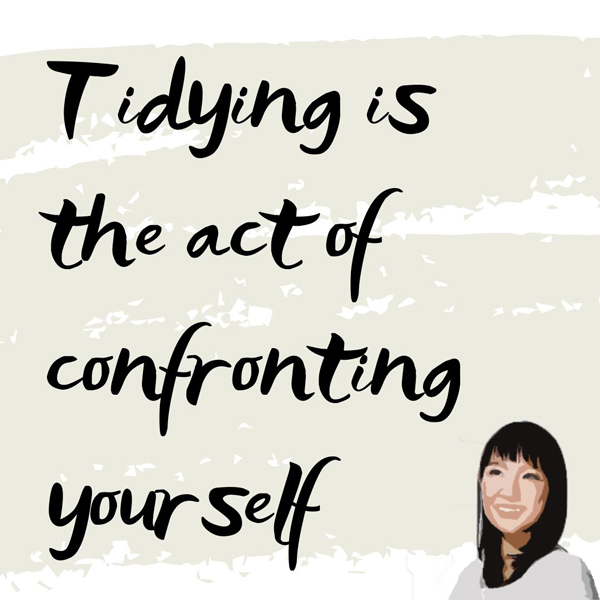 Marie Kondo quotation: Tidying is the act of confronting yourself